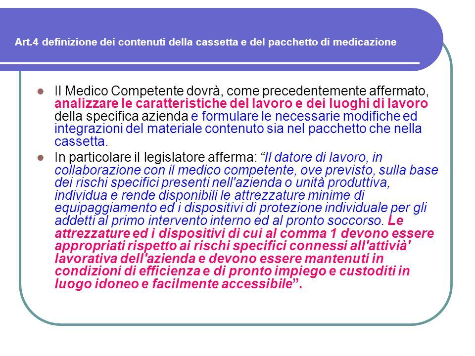 Art.4 definizione dei contenuti della cassetta e del pacchetto di medicazione Il Medico Competente dovrà, come precedentemente affermato, analizzare l