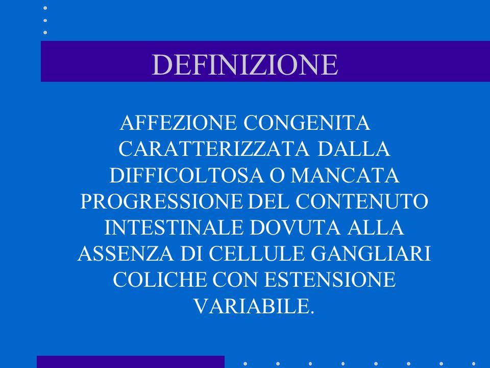 ANATOMIA PATOLOGICA ANOMALIA MIGRAZIONE CELL.CRESTE NEURALI (12 SETTIMANA) ANOMALIA INNERVAZIONE AUTONOMA INTESTINO PLESSI AUBERBACH E MEISSNER SONO PRIVI DI CELL.