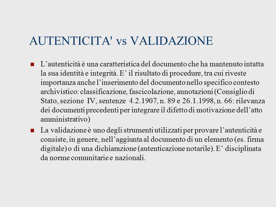AUTENTICITA vs VALIDAZIONE L'autenticità è una caratteristica del documento che ha mantenuto intatta la sua identità e integrità.