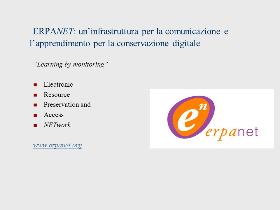 "ERPANET: un'infrastruttura per la comunicazione e l'apprendimento per la conservazione digitale ""Learning by monitoring"" Electronic Resource Preservat"