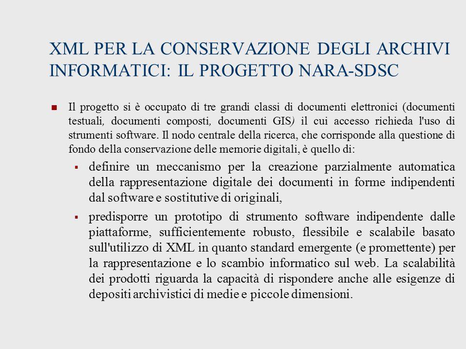 XML PER LA CONSERVAZIONE DEGLI ARCHIVI INFORMATICI: IL PROGETTO NARA-SDSC Il progetto si è occupato di tre grandi classi di documenti elettronici (documenti testuali, documenti composti, documenti GIS) il cui accesso richieda l uso di strumenti software.