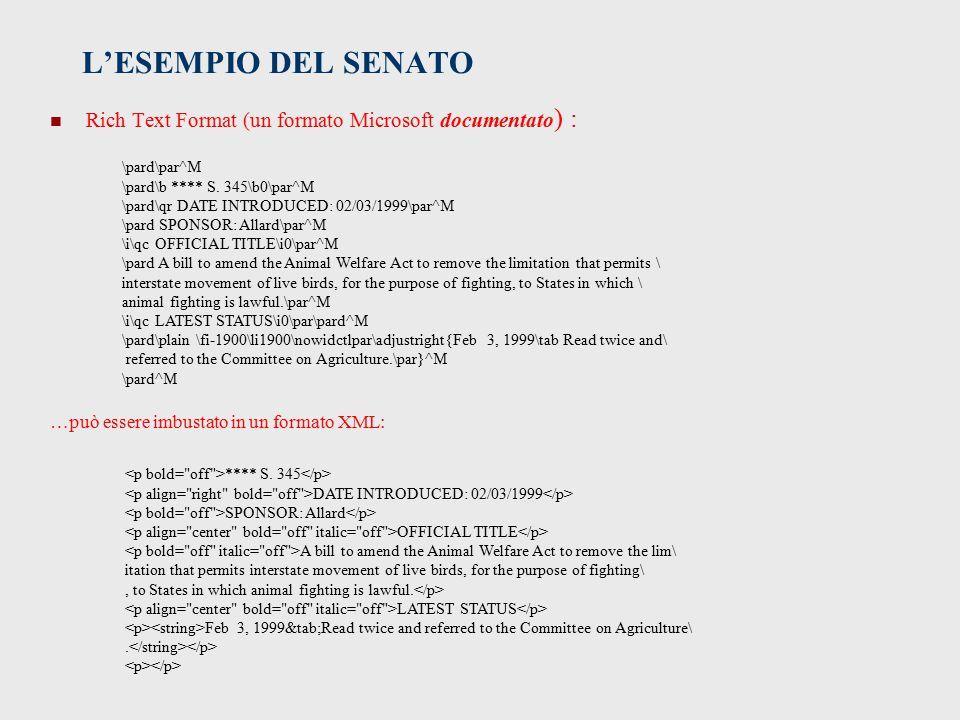 L'ESEMPIO DEL SENATO Rich Text Format (un formato Microsoft documentato ) : …può essere imbustato in un formato XML: \pard\par^M \pard\b **** S.