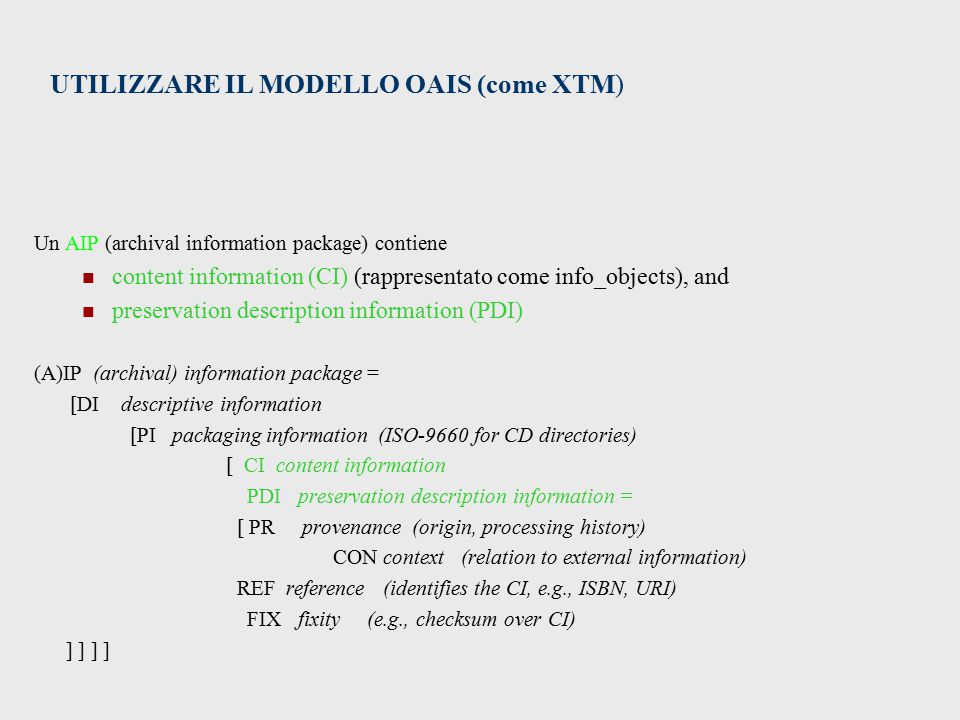 UTILIZZARE IL MODELLO OAIS (come XTM) Un AIP (archival information package) contiene content information (CI) (rappresentato come info_objects), and p