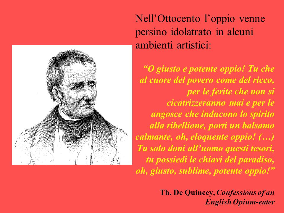 """Nell'Ottocento l'oppio venne persino idolatrato in alcuni ambienti artistici: """"O giusto e potente oppio! Tu che al cuore del povero come del ricco, pe"""