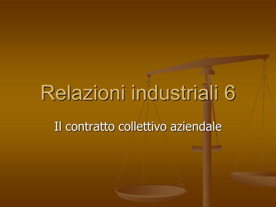 Relazioni industriali 6 Il contratto collettivo aziendale