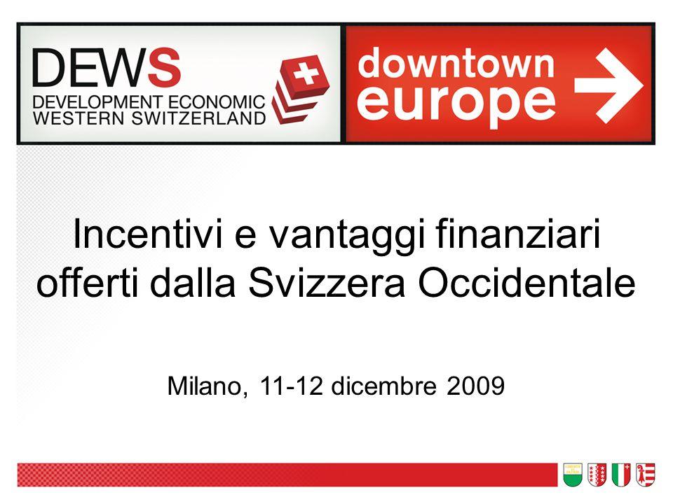 Incentivi e vantaggi finanziari offerti dalla Svizzera Occidentale Milano, 11-12 dicembre 2009