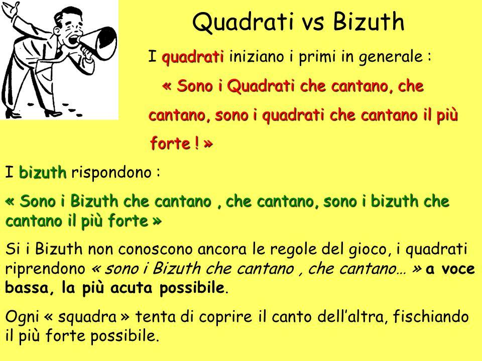 Quadrati vs Bizuth quadrati I quadrati iniziano i primi in generale : « Sono i Quadrati che cantano, che « Sono i Quadrati che cantano, che cantano, s
