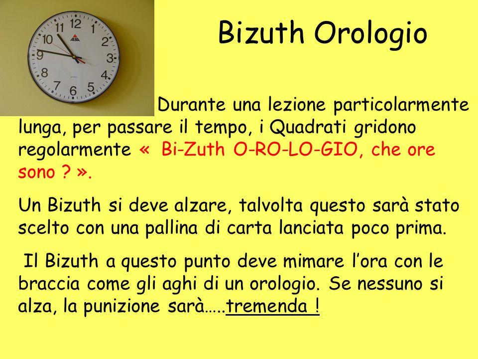 Bizuth Orologio Durante una lezione particolarmente lunga, per passare il tempo, i Quadrati gridono regolarmente « Bi-Zuth O-RO-LO-GIO, che ore sono .