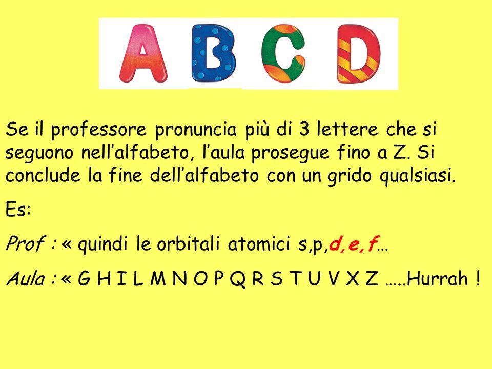 Se il professore pronuncia più di 3 lettere che si seguono nell'alfabeto, l'aula prosegue fino a Z. Si conclude la fine dell'alfabeto con un grido qua