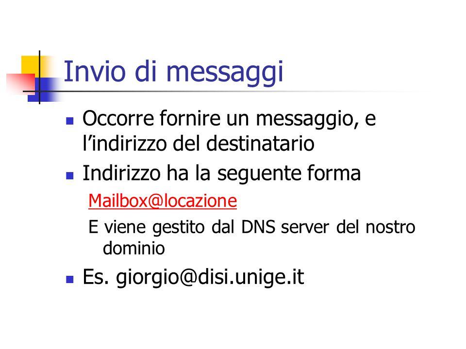 Invio di messaggi Occorre fornire un messaggio, e l'indirizzo del destinatario Indirizzo ha la seguente forma Mailbox@locazione E viene gestito dal DNS server del nostro dominio Es.