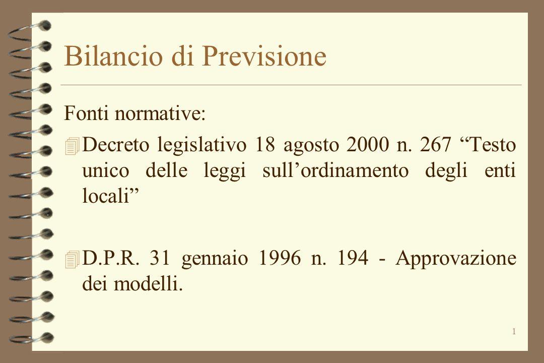 """1 Bilancio di Previsione Fonti normative: 4 Decreto legislativo 18 agosto 2000 n. 267 """"Testo unico delle leggi sull'ordinamento degli enti locali"""" 4 D"""