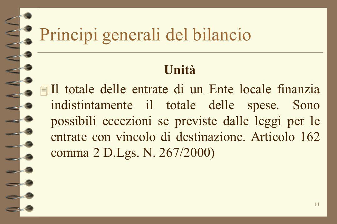 11 Principi generali del bilancio Unità 4 Il totale delle entrate di un Ente locale finanzia indistintamente il totale delle spese. Sono possibili ecc