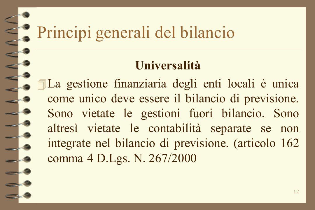 12 Principi generali del bilancio Universalità 4 La gestione finanziaria degli enti locali è unica come unico deve essere il bilancio di previsione. S