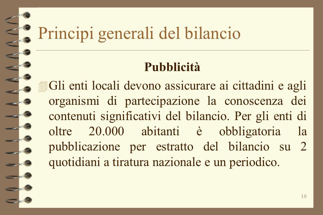 16 Principi generali del bilancio Pubblicità 4 Gli enti locali devono assicurare ai cittadini e agli organismi di partecipazione la conoscenza dei con
