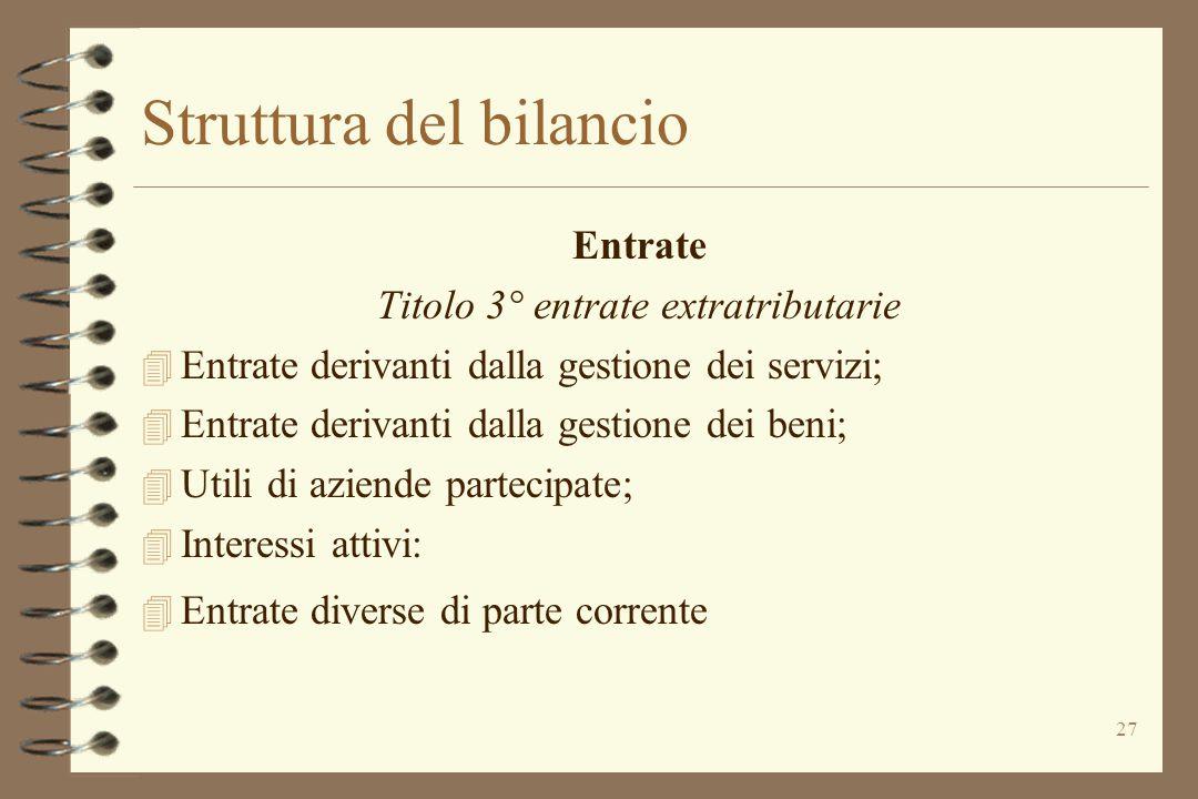 27 Struttura del bilancio Entrate Titolo 3° entrate extratributarie 4 Entrate derivanti dalla gestione dei servizi; 4 Entrate derivanti dalla gestione