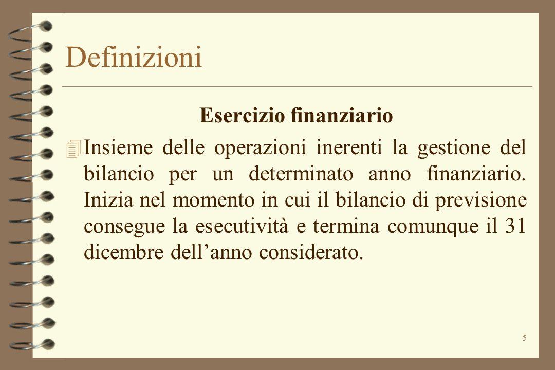 5 Definizioni Esercizio finanziario 4 Insieme delle operazioni inerenti la gestione del bilancio per un determinato anno finanziario. Inizia nel momen