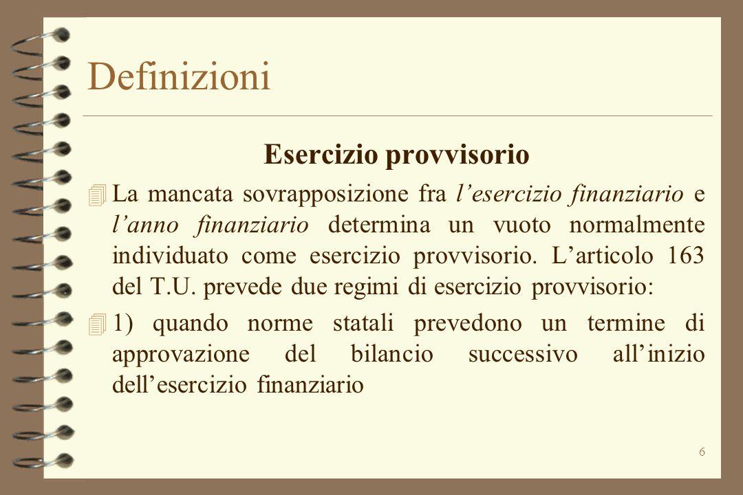 6 Definizioni Esercizio provvisorio 4 La mancata sovrapposizione fra l'esercizio finanziario e l'anno finanziario determina un vuoto normalmente indiv