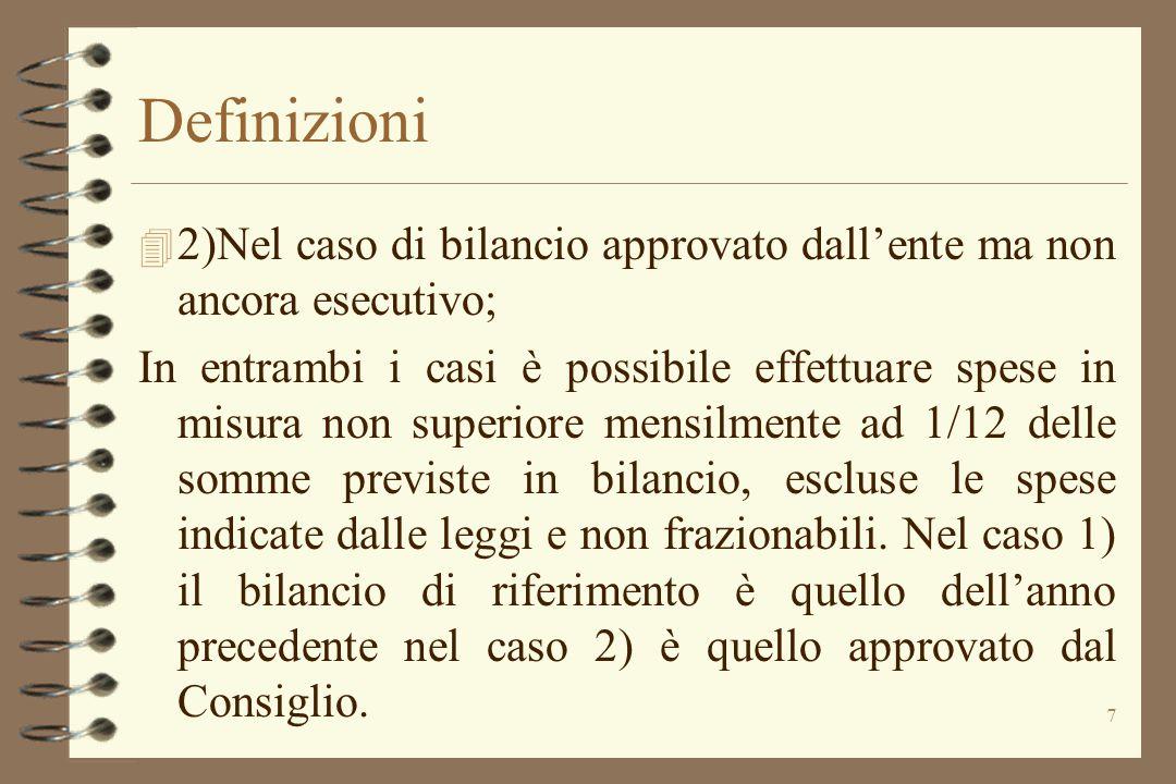 7 Definizioni 4 2)Nel caso di bilancio approvato dall'ente ma non ancora esecutivo; In entrambi i casi è possibile effettuare spese in misura non supe