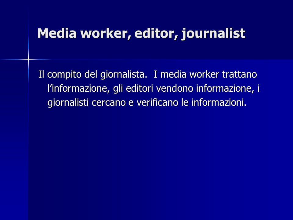 Media worker, editor, journalist Il compito del giornalista.