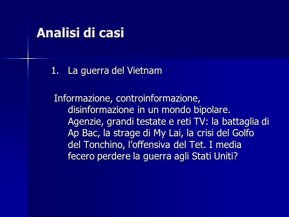 Analisi di casi 1.La guerra del Vietnam Informazione, controinformazione, disinformazione in un mondo bipolare.