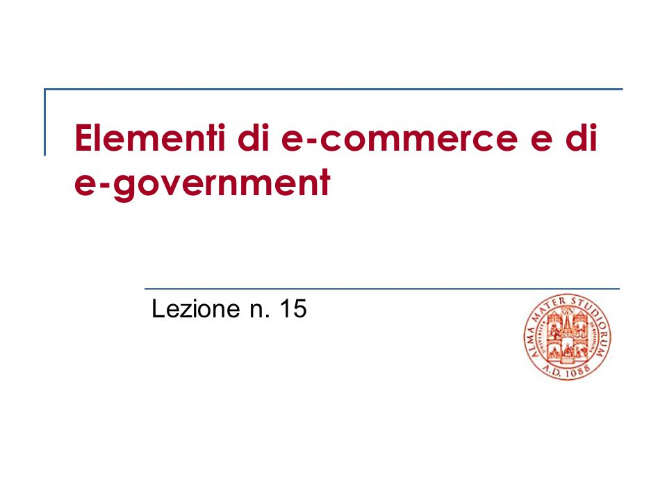 Elementi di e-commerce e di e-government Lezione n. 15