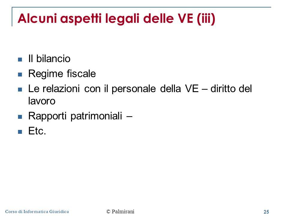 25 Corso di Informatica Giuridica Alcuni aspetti legali delle VE (iii) Il bilancio Regime fiscale Le relazioni con il personale della VE – diritto del lavoro Rapporti patrimoniali – Etc.