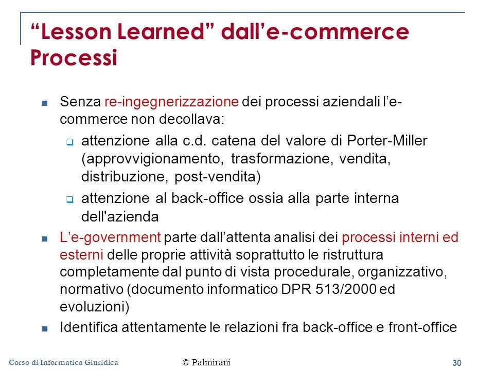 30 Corso di Informatica Giuridica Lesson Learned dall'e-commerce Processi Senza re-ingegnerizzazione dei processi aziendali l'e- commerce non decollava:  attenzione alla c.d.