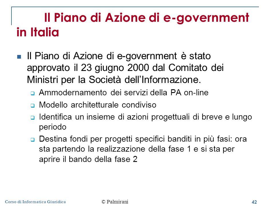 42 Corso di Informatica Giuridica Il Piano di Azione di e-government in Italia Il Piano di Azione di e-government è stato approvato il 23 giugno 2000 dal Comitato dei Ministri per la Società dell'Informazione.