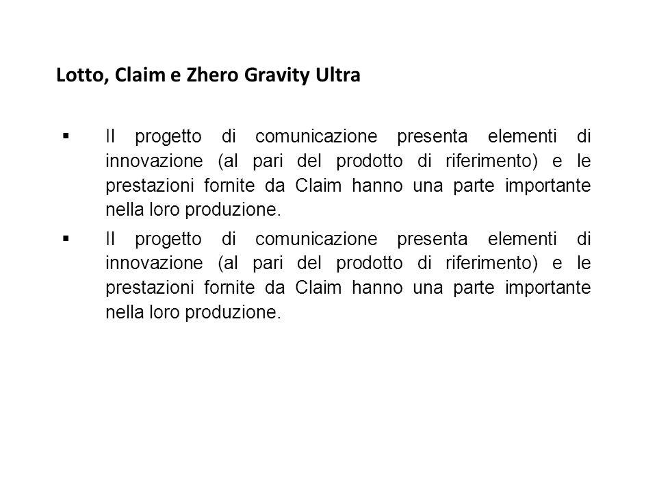 Lotto, Claim e Zhero Gravity Ultra  Il progetto di comunicazione presenta elementi di innovazione (al pari del prodotto di riferimento) e le prestazi