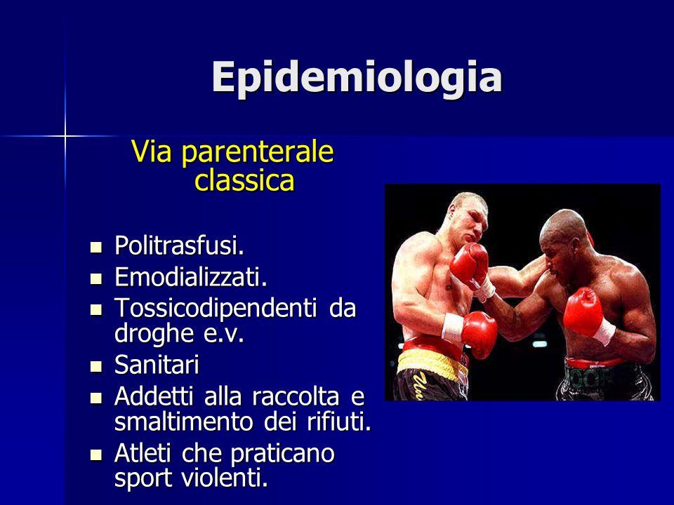 Epidemiologia Via parenterale classica Politrasfusi. Politrasfusi. Emodializzati. Emodializzati. Tossicodipendenti da droghe e.v. Tossicodipendenti da
