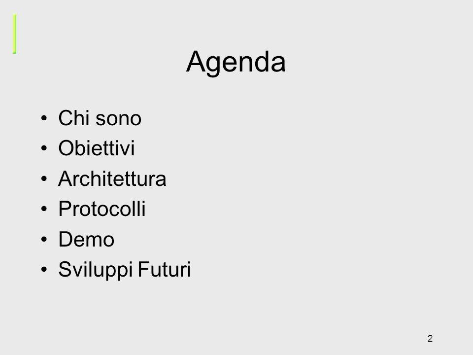 2 Agenda Chi sono Obiettivi Architettura Protocolli Demo Sviluppi Futuri