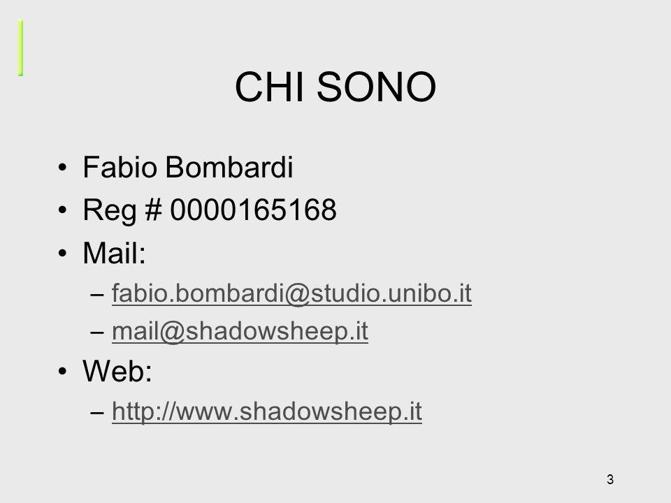 3 CHI SONO Fabio Bombardi Reg # 0000165168 Mail: –fabio.bombardi@studio.unibo.itfabio.bombardi@studio.unibo.it –mail@shadowsheep.itmail@shadowsheep.it Web: –http://www.shadowsheep.ithttp://www.shadowsheep.it