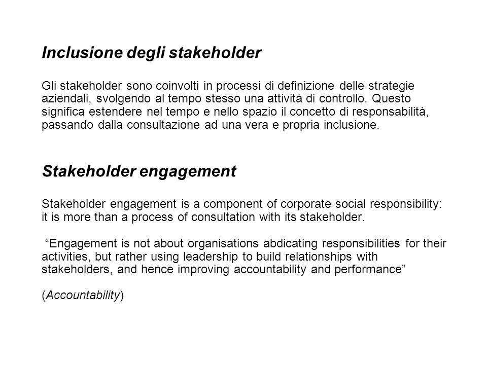Inclusione degli stakeholder Gli stakeholder sono coinvolti in processi di definizione delle strategie aziendali, svolgendo al tempo stesso una attività di controllo.