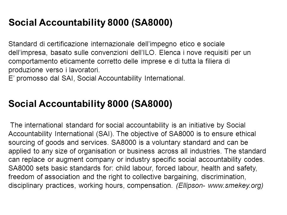 Social Accountability 8000 (SA8000) The international standard for social accountability is an initiative by Social Accountability International (SAI).