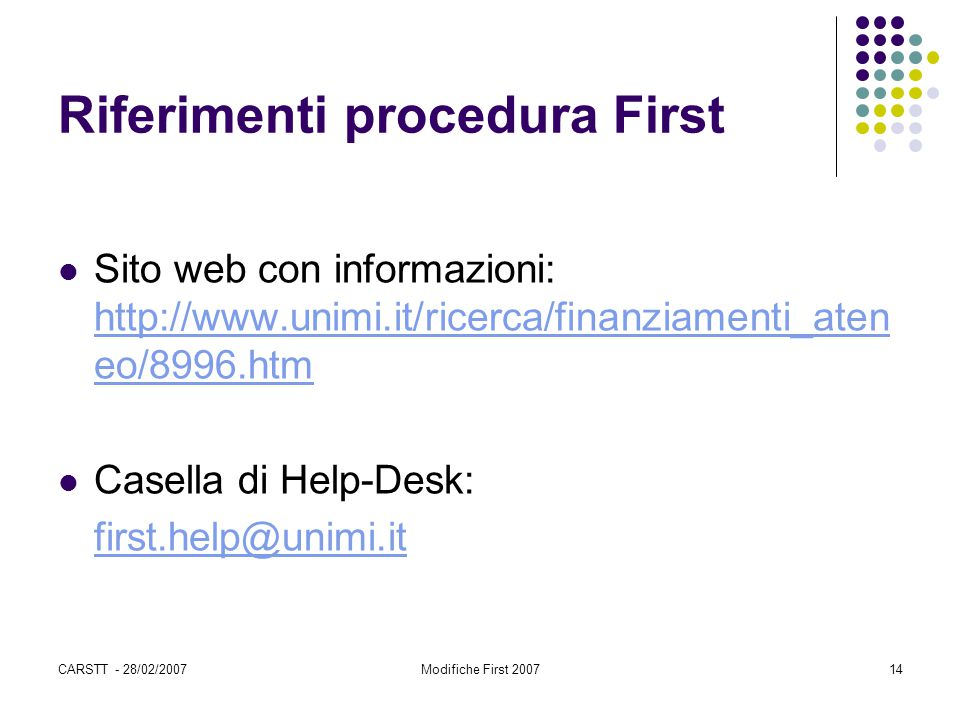 CARSTT - 28/02/2007Modifiche First 200714 Riferimenti procedura First Sito web con informazioni: http://www.unimi.it/ricerca/finanziamenti_aten eo/899