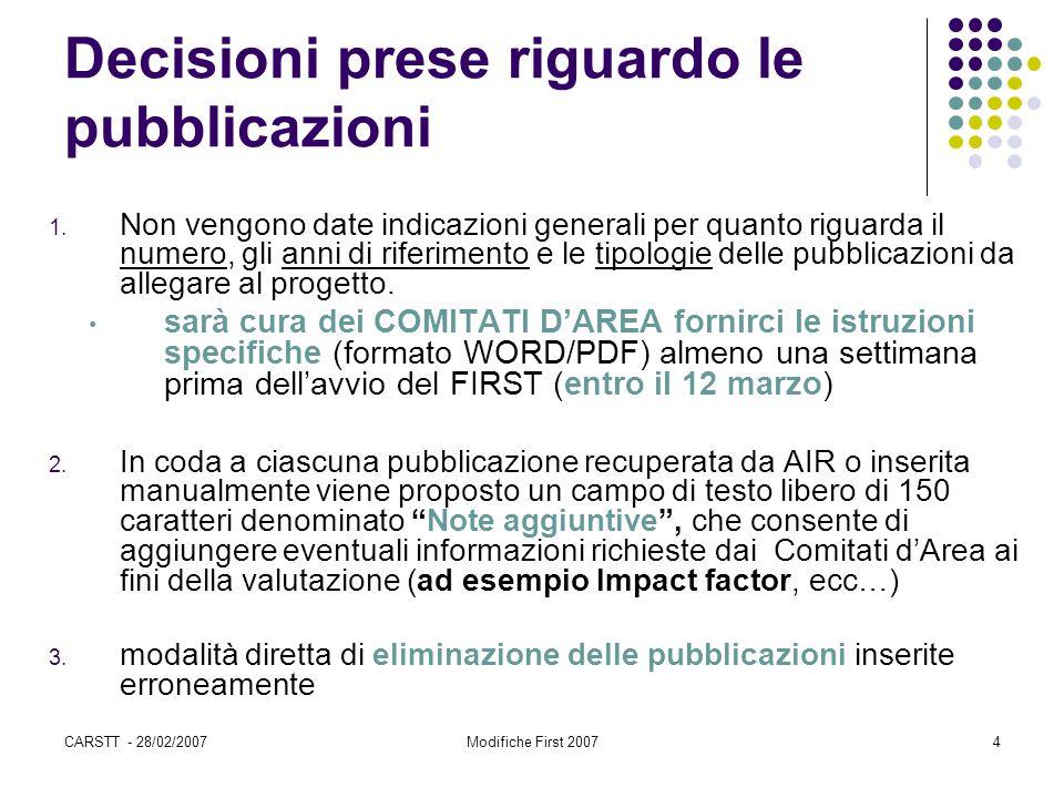 CARSTT - 28/02/2007Modifiche First 20074 Decisioni prese riguardo le pubblicazioni 1. Non vengono date indicazioni generali per quanto riguarda il num