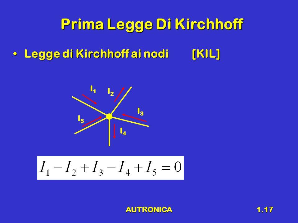 AUTRONICA1.17 Prima Legge Di Kirchhoff Legge di Kirchhoff ai nodi[KIL]Legge di Kirchhoff ai nodi[KIL] I1I1 I2I2 I3I3 I4I4 I5I5