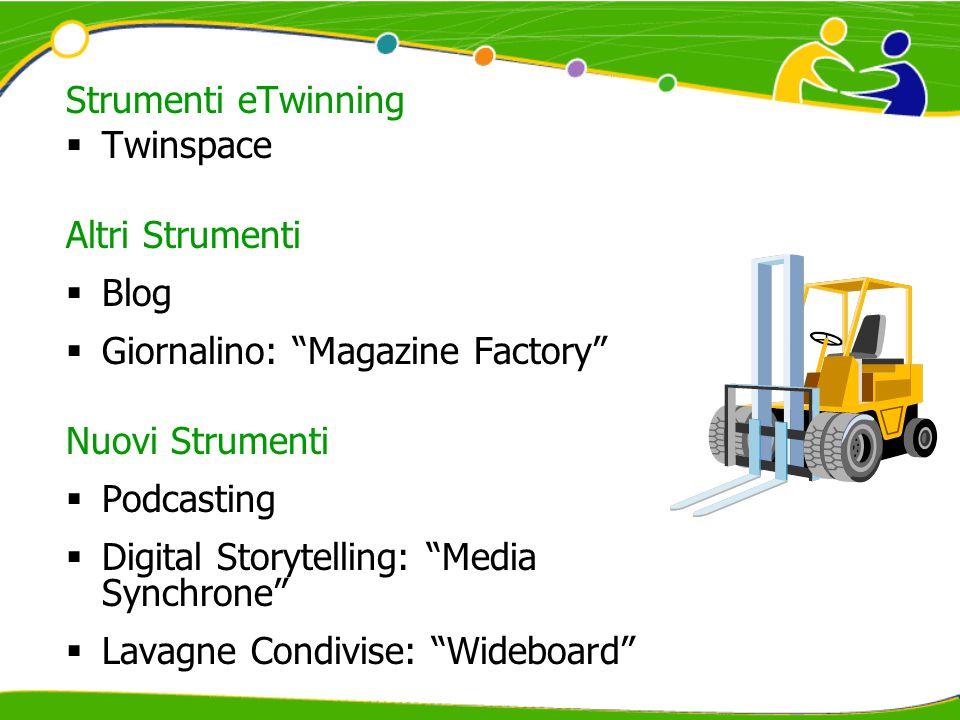 Strumenti eTwinning  Twinspace Altri Strumenti  Blog  Giornalino: Magazine Factory Nuovi Strumenti  Podcasting  Digital Storytelling: Media Synchrone  Lavagne Condivise: Wideboard