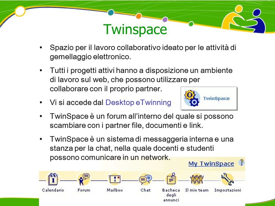 Twinspace Spazio per il lavoro collaborativo ideato per le attività di gemellaggio elettronico. Tutti i progetti attivi hanno a disposizione un ambien