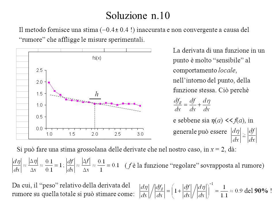 """Soluzione n.10 La derivata di una funzione in un punto è molto """"sensibile"""" al comportamento locale, nell'intorno del punto, della funzione stessa. Ciò"""