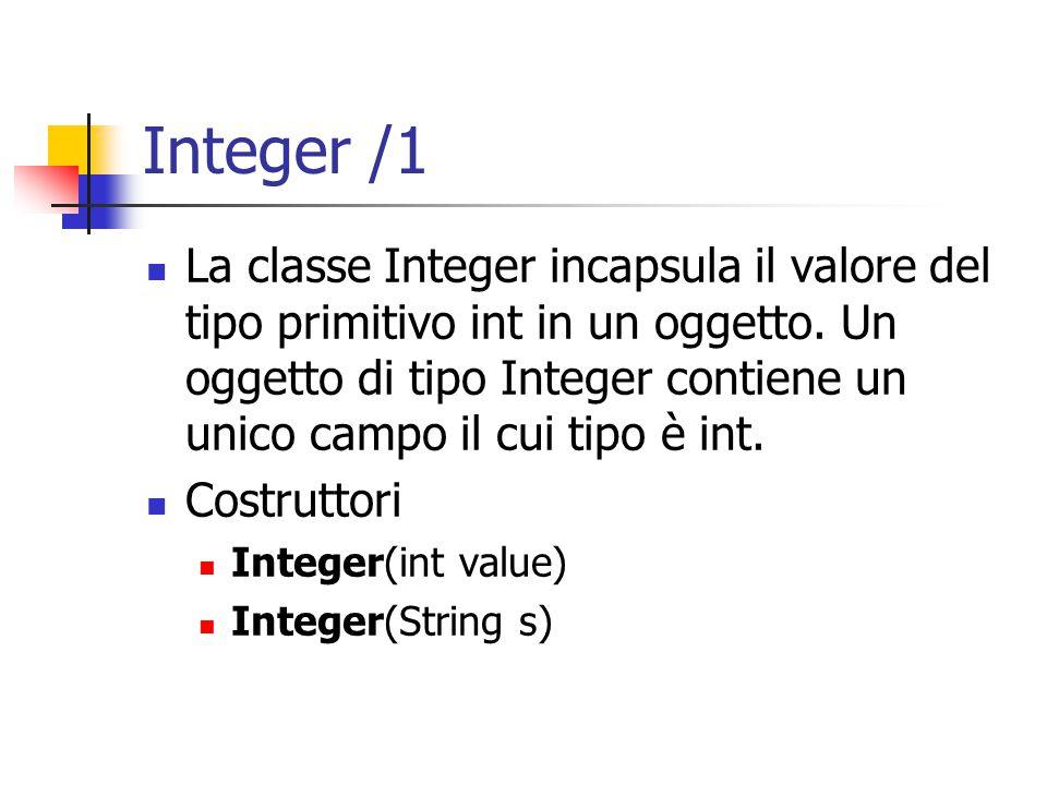 Integer /1 La classe Integer incapsula il valore del tipo primitivo int in un oggetto.