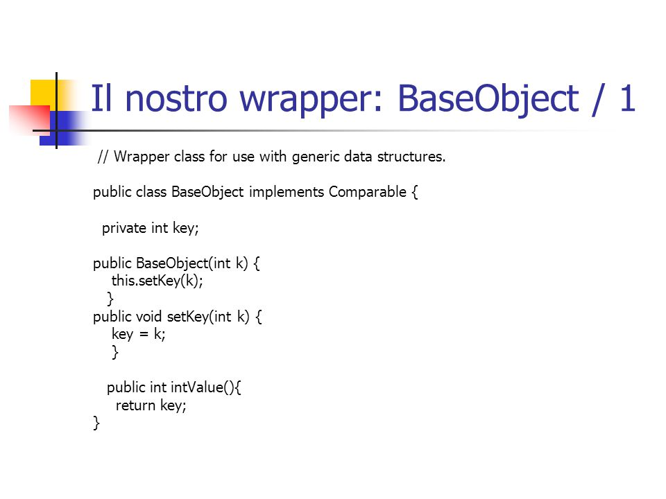 Il nostro wrapper: BaseObject / 1 // Wrapper class for use with generic data structures.