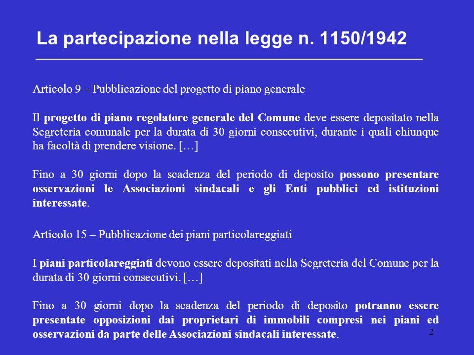 2 La partecipazione nella legge n. 1150/1942 Articolo 9 – Pubblicazione del progetto di piano generale Il progetto di piano regolatore generale del Co