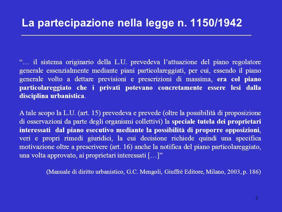 """3 La partecipazione nella legge n. 1150/1942 """"… il sistema originario della L.U. prevedeva l'attuazione del piano regolatore generale essenzialmente m"""