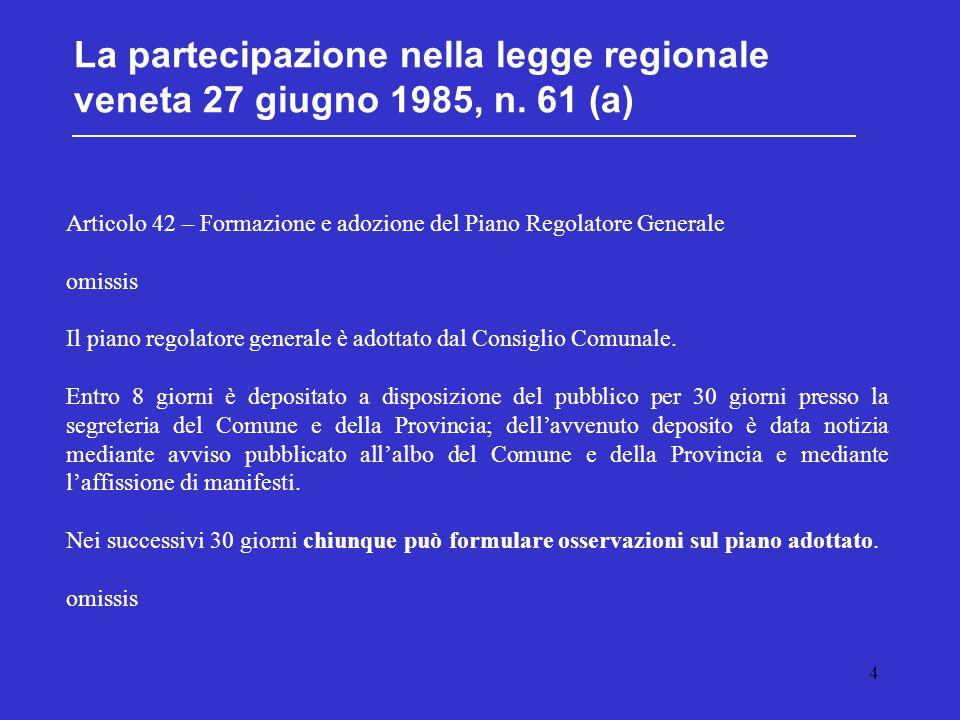 4 La partecipazione nella legge regionale veneta 27 giugno 1985, n. 61 (a) Articolo 42 – Formazione e adozione del Piano Regolatore Generale omissis I