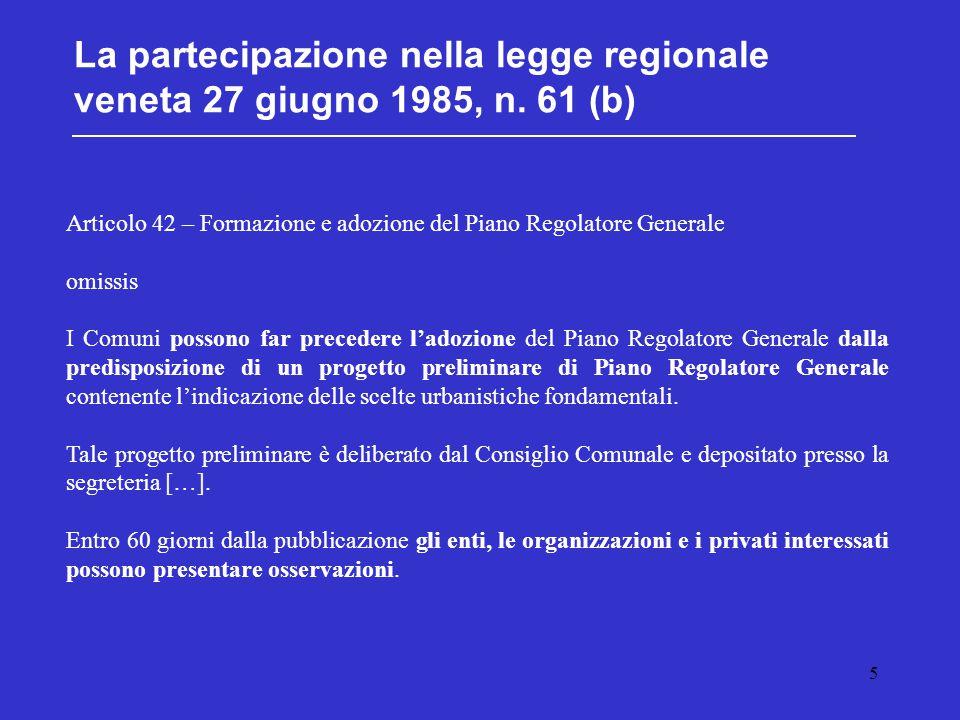 5 La partecipazione nella legge regionale veneta 27 giugno 1985, n. 61 (b) Articolo 42 – Formazione e adozione del Piano Regolatore Generale omissis I