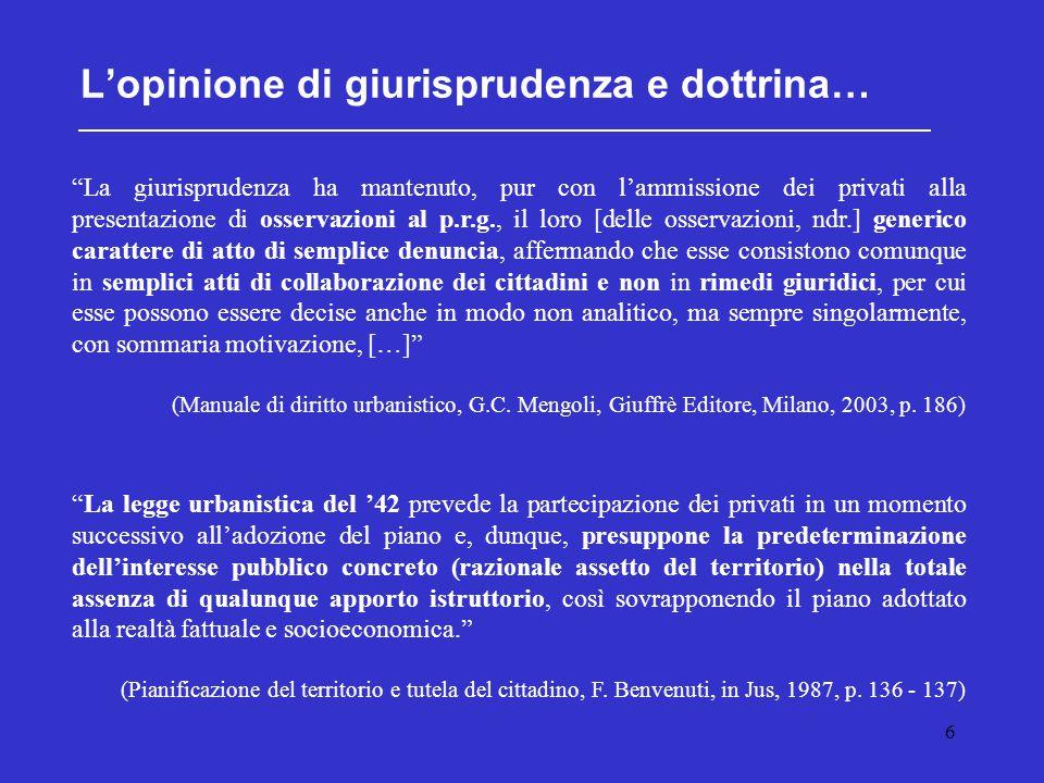 """6 L'opinione di giurisprudenza e dottrina… """"La giurisprudenza ha mantenuto, pur con l'ammissione dei privati alla presentazione di osservazioni al p.r"""