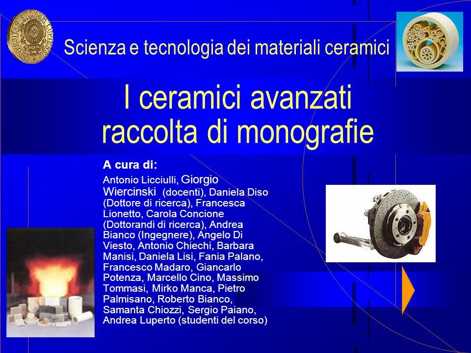 Presentazione  Queste monografie rappresentano il frutto di un percorso collettivo di studio e ricerca avvenuto all'interno del corso Scienza e tecnologia dei materiali ceramici della facoltà di Ingegneria dei Materiali di Lecce, A.A.