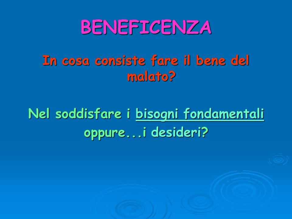 BENEFICENZA In cosa consiste fare il bene del malato? Nel soddisfare i bisogni fondamentali oppure...i desideri?