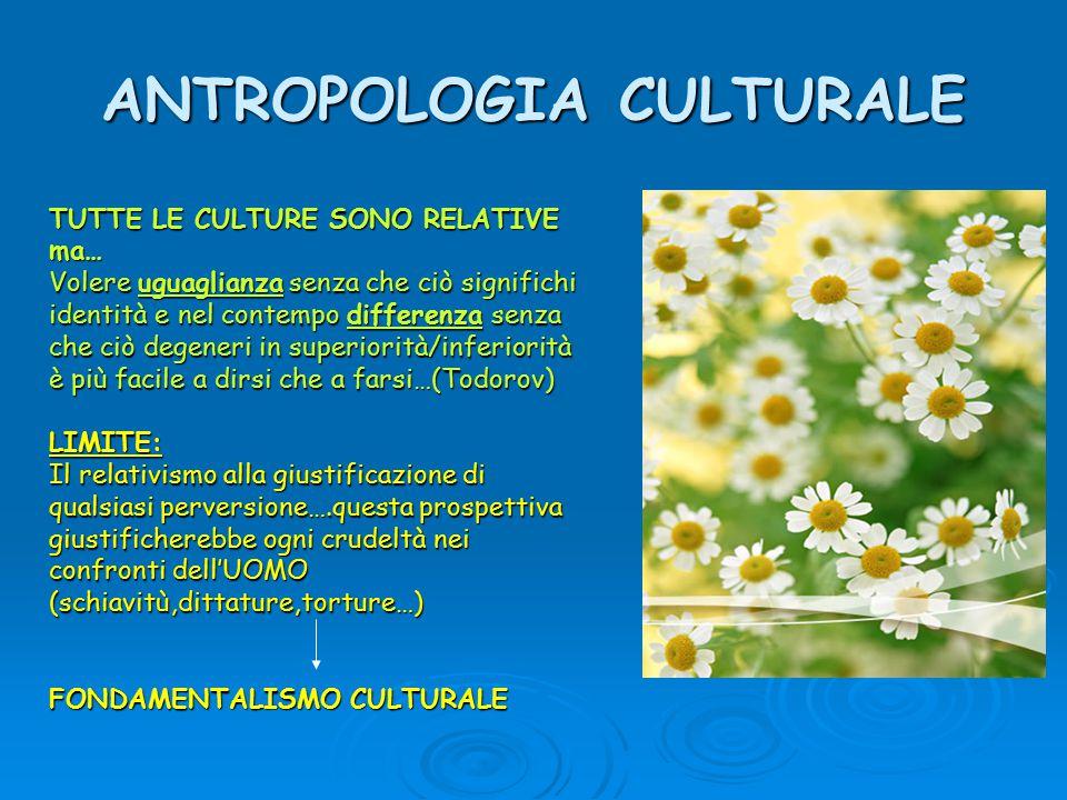 ANTROPOLOGIA CULTURALE TUTTE LE CULTURE SONO RELATIVE ma… Volere uguaglianza senza che ciò significhi identità e nel contempo differenza senza che ciò